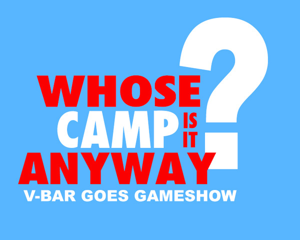 Whose Camp is it Anyway?  V-Bar Goes Gameshow